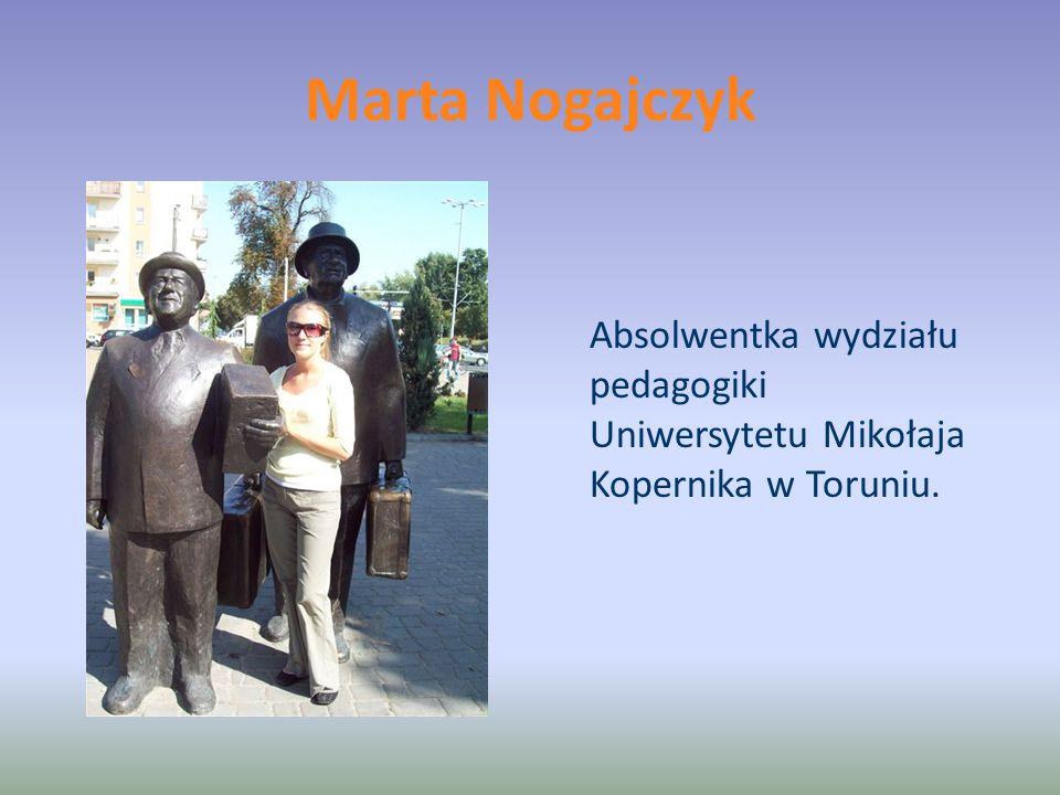 Marta Nogajczyk Absolwentka wydziału pedagogiki Uniwersytetu Mikołaja Kopernika w Toruniu.
