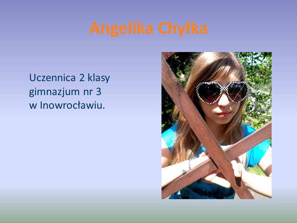 Angelika Chyłka Uczennica 2 klasy gimnazjum nr 3 w Inowrocławiu.