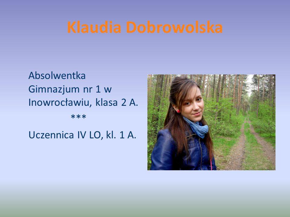 Klaudia Dobrowolska Absolwentka Gimnazjum nr 1 w Inowrocławiu, klasa 2 A.