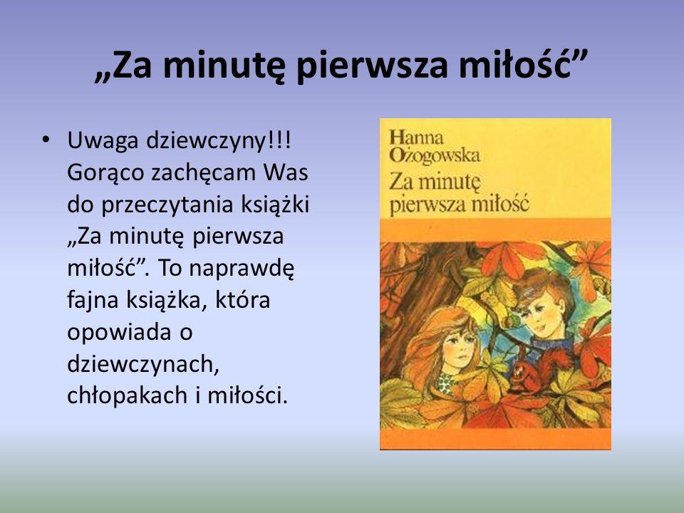 """""""Za minutę pierwsza miłość Uwaga dziewczyny!!."""