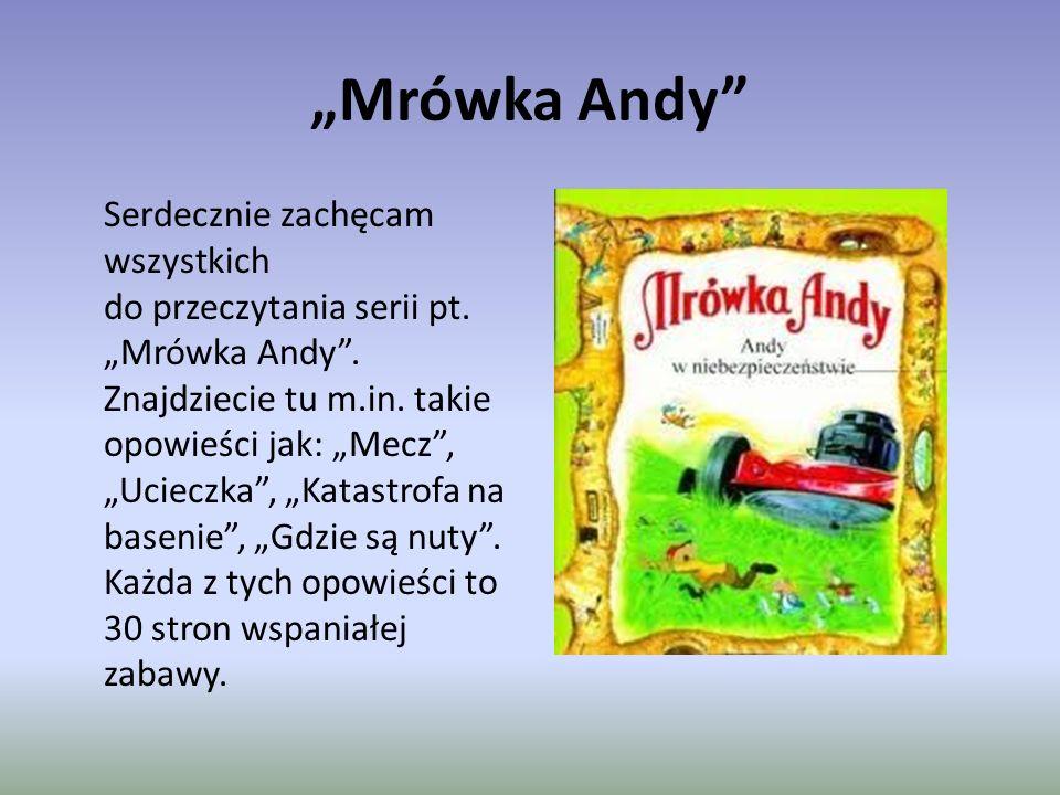 """""""Mrówka Andy Serdecznie zachęcam wszystkich do przeczytania serii pt."""