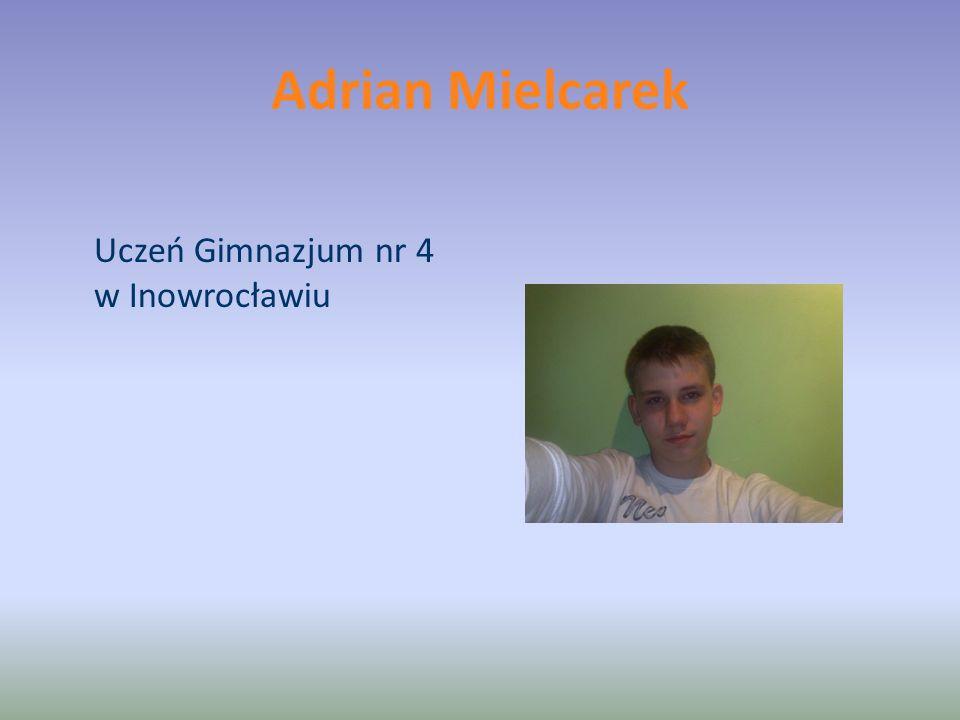 Adrian Mielcarek Uczeń Gimnazjum nr 4 w Inowrocławiu
