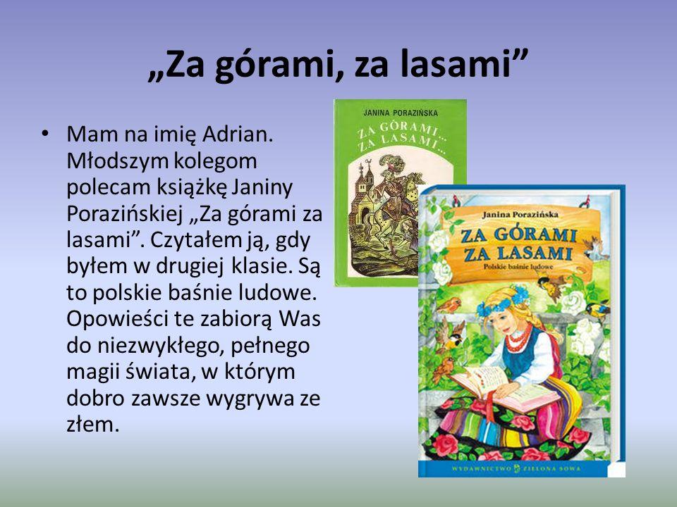 """Za górami, za lasami Mam na imię Adrian."