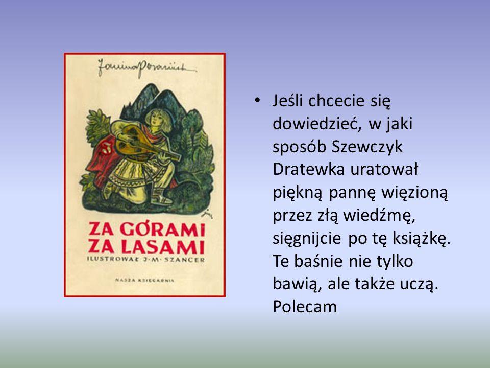 Jeśli chcecie się dowiedzieć, w jaki sposób Szewczyk Dratewka uratował piękną pannę więzioną przez złą wiedźmę, sięgnijcie po tę książkę.