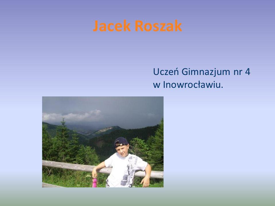 Jacek Roszak Uczeń Gimnazjum nr 4 w Inowrocławiu.