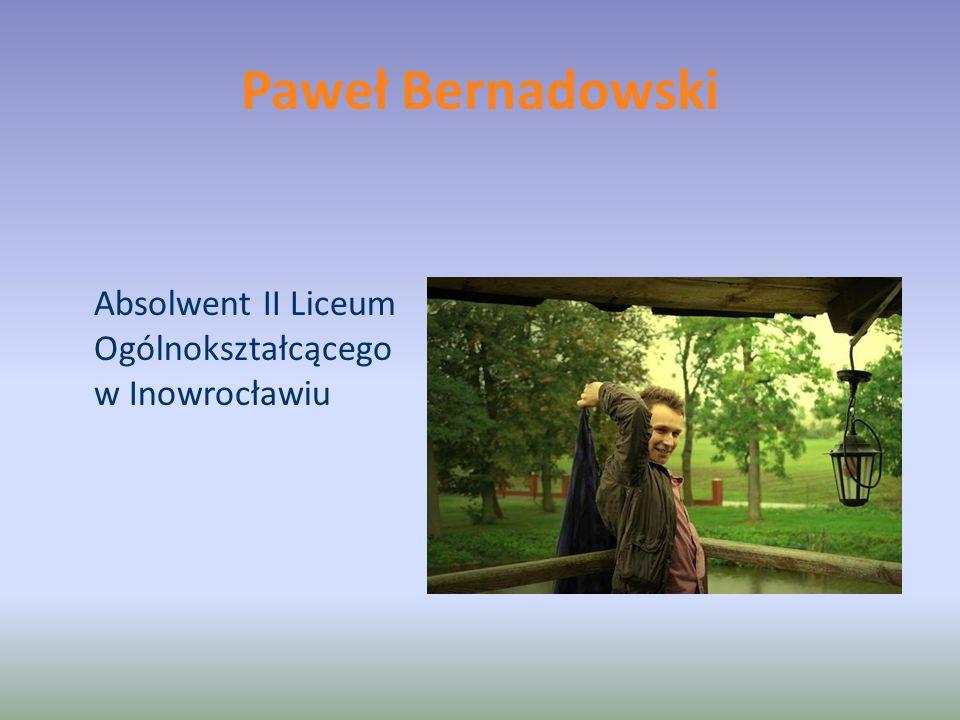 Paweł Bernadowski Absolwent II Liceum Ogólnokształcącego w Inowrocławiu