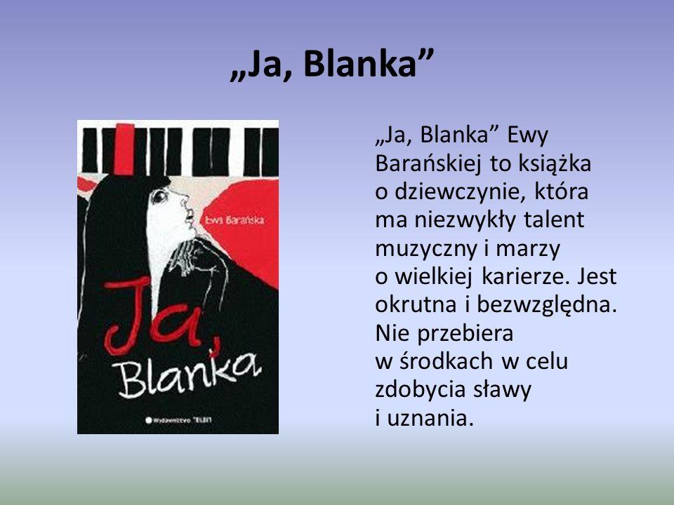 """""""Ja, Blanka """"Ja, Blanka Ewy Barańskiej to książka o dziewczynie, która ma niezwykły talent muzyczny i marzy o wielkiej karierze."""