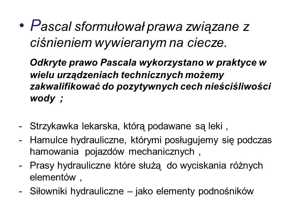 P ascal sformułował prawa związane z ciśnieniem wywieranym na ciecze.
