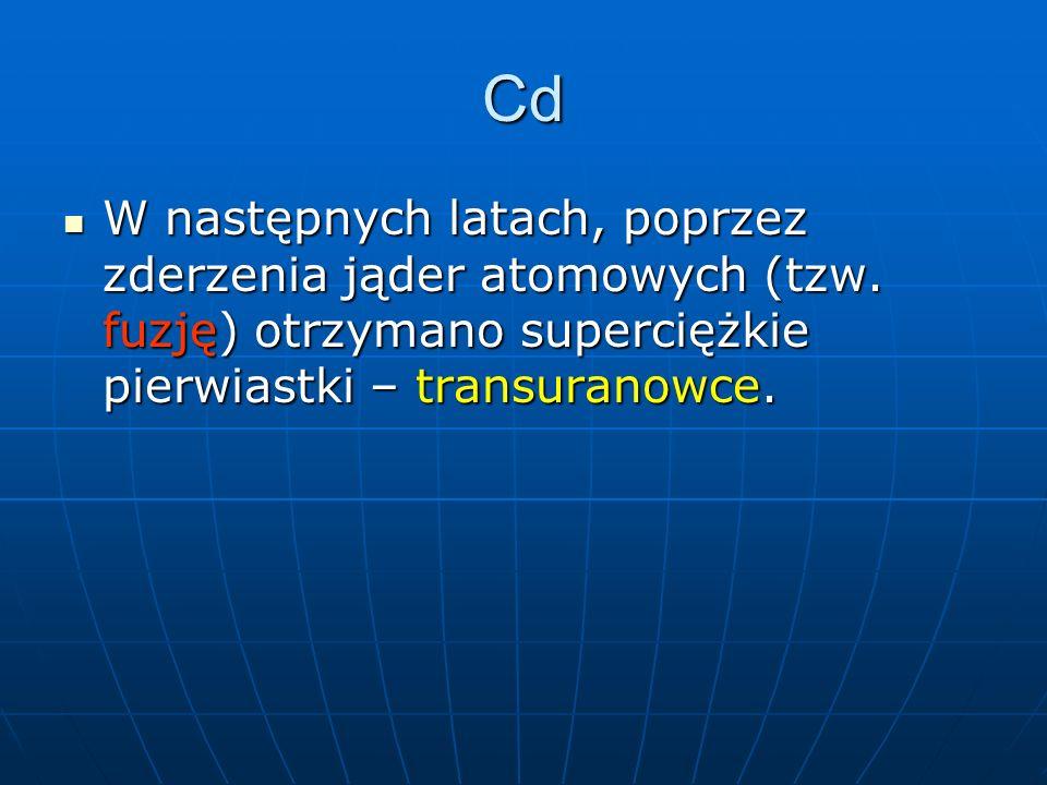 Cd W następnych latach, poprzez zderzenia jąder atomowych (tzw.