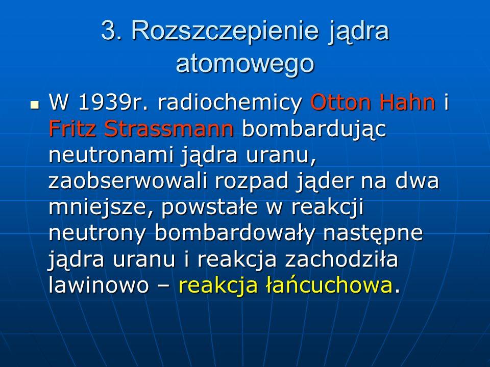 3. Rozszczepienie jądra atomowego W 1939r.