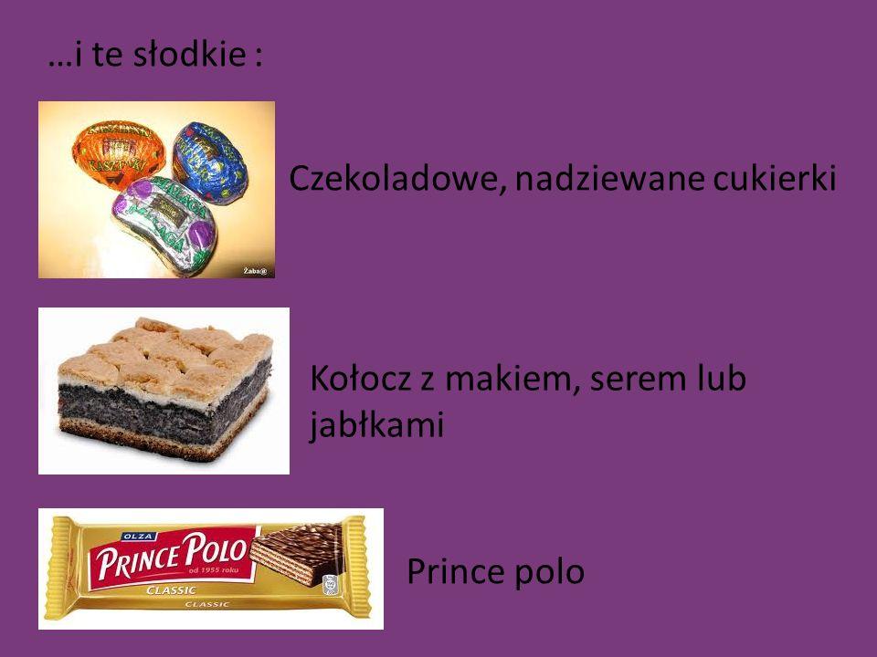 …i te słodkie : Czekoladowe, nadziewane cukierki Kołocz z makiem, serem lub jabłkami Prince polo