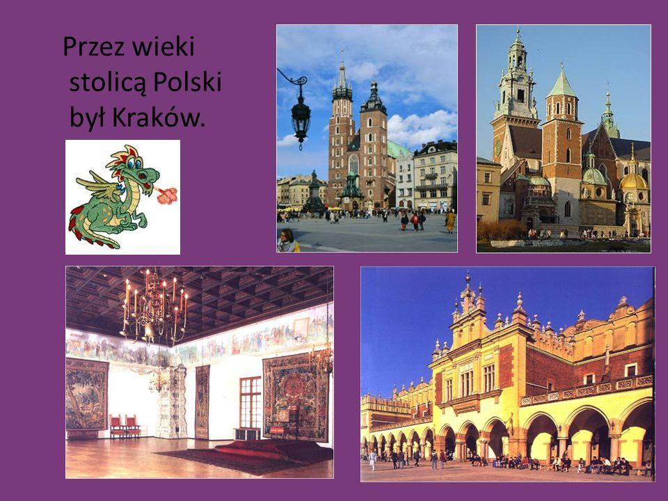 Przez wieki stolicą Polski był Kraków.