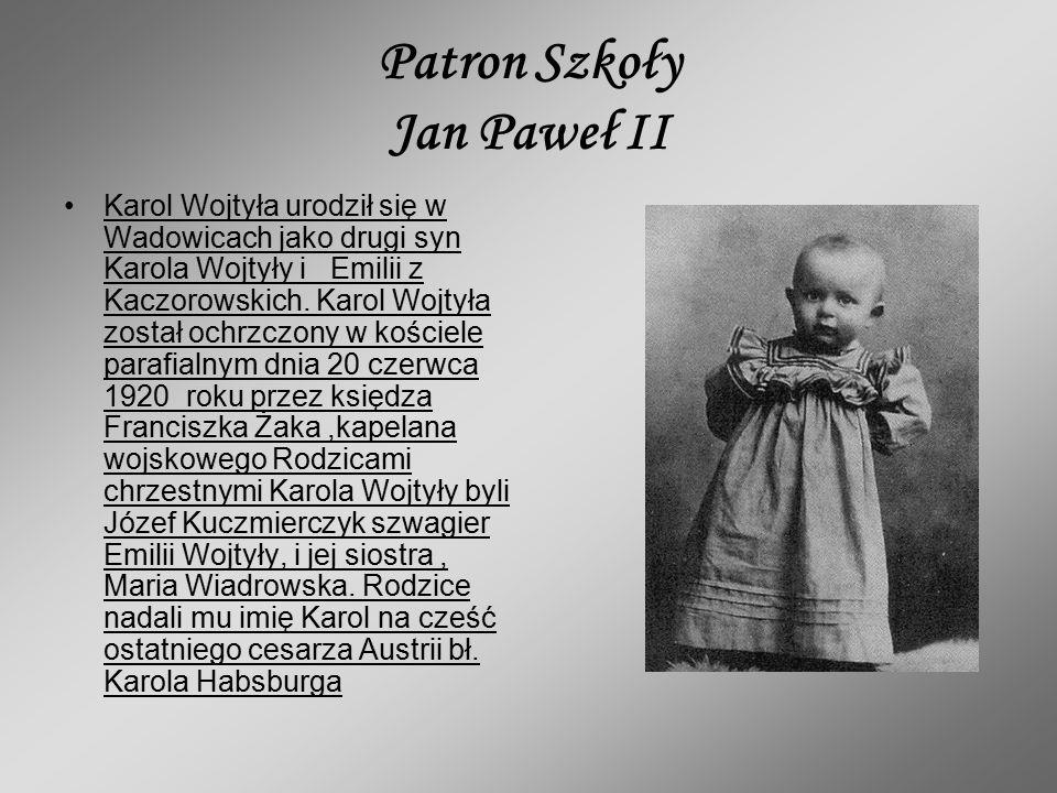 Patron Szkoły Jan Paweł II Karol Wojtyła urodził się w Wadowicach jako drugi syn Karola Wojtyły i Emilii z Kaczorowskich.