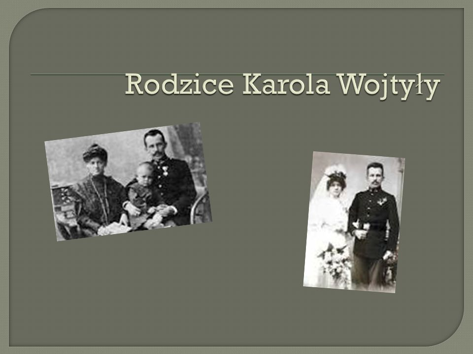 Karol Wojty ł a urodzi ł si ę w Wadowicach 18 maja 1920 roku, jako drugi syn Karola Wojty ł y i Emilii z Kaczorowskich.