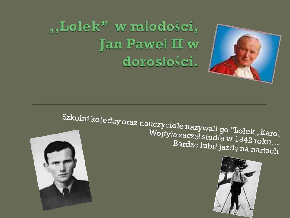 """Szkolni koledzy oraz nauczyciele nazywali go Lolek"""" Karol Wojty ł a zacz ął studia w 1942 roku… Bardzo lubi ł jazd ę na nartach"""
