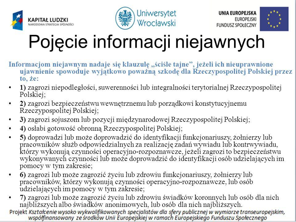 """Pojęcie informacji niejawnych Informacjom niejawnym nadaje się klauzulę """"ściśle tajne"""", jeżeli ich nieuprawnione ujawnienie spowoduje wyjątkowo poważn"""