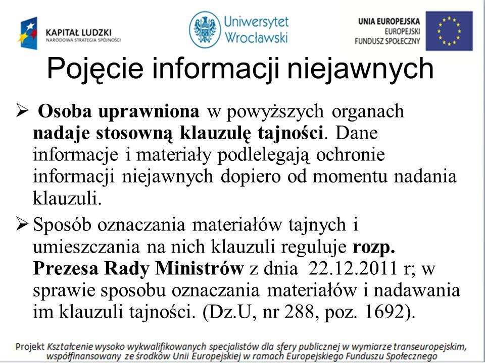 Pojęcie informacji niejawnych  Osoba uprawniona w powyższych organach nadaje stosowną klauzulę tajności. Dane informacje i materiały podlelegają ochr