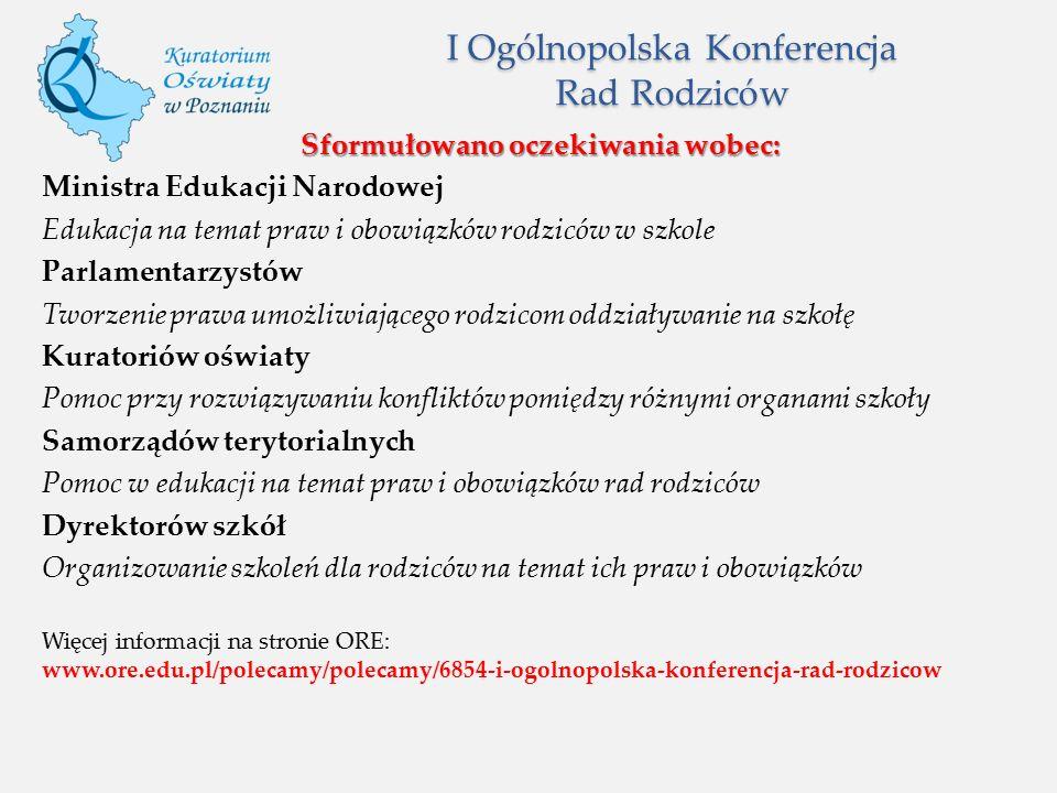 I Ogólnopolska Konferencja Rad Rodziców Sformułowano oczekiwania wobec: Ministra Edukacji Narodowej Edukacja na temat praw i obowiązków rodziców w szk