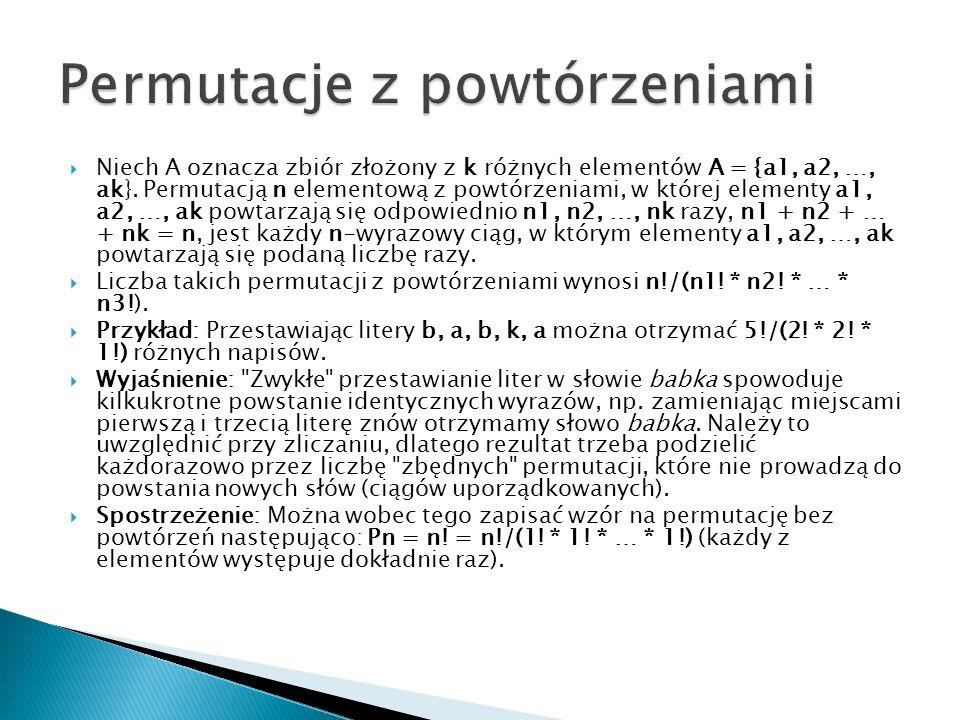  Niech A oznacza zbiór złożony z k różnych elementów A = {a1, a2, …, ak}. Permutacją n elementową z powtórzeniami, w której elementy a1, a2, …, ak po