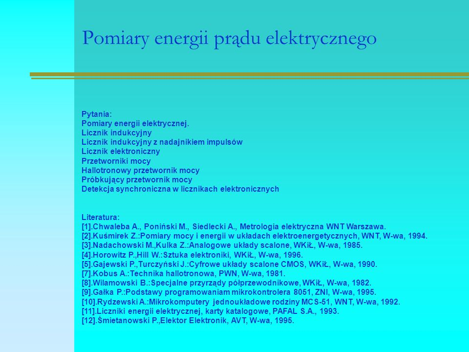 Pomiary energii prądu elektrycznego Pytania: Pomiary energii elektrycznej. Licznik indukcyjny Licznik indukcyjny z nadajnikiem impulsów Licznik elektr