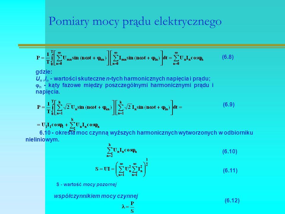 Pomiary mocy prądu elektrycznego (6.8) gdzie: U n,I n - wartości skuteczne n-tych harmonicznych napięcia i prądu;  n - kąty fazowe między poszczególn