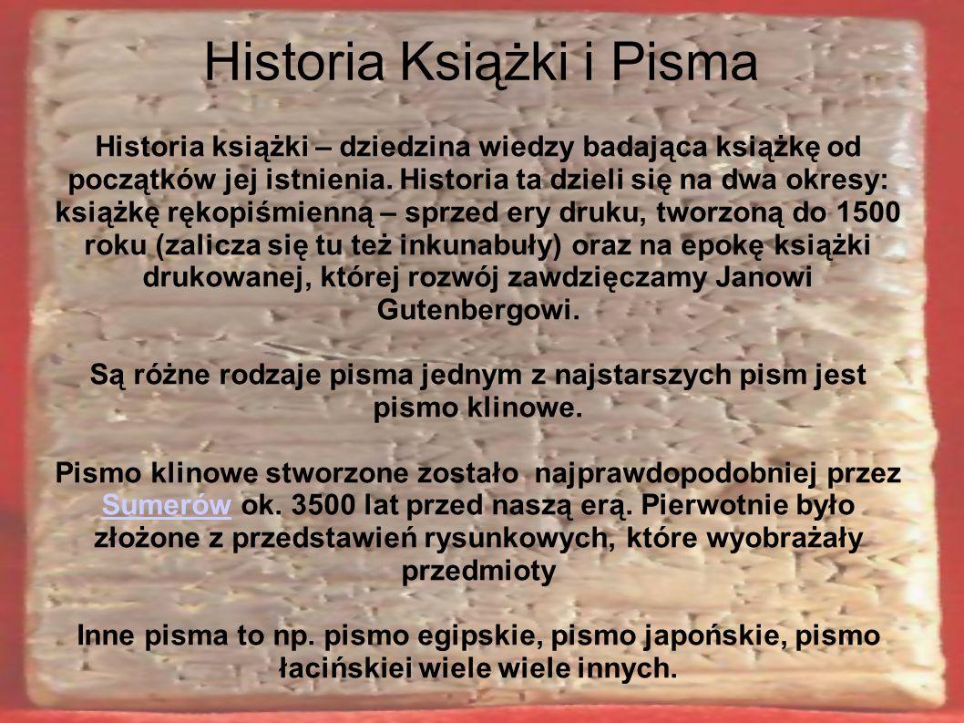 Historia Książki i Pisma Historia książki – dziedzina wiedzy badająca książkę od początków jej istnienia.