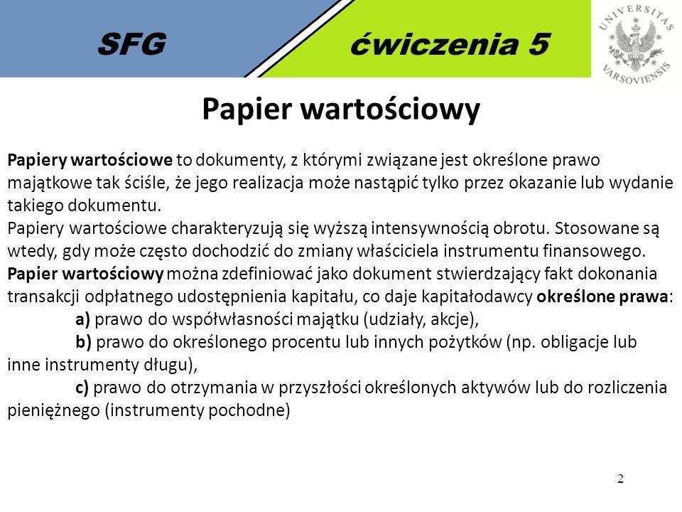 2 SFGćwiczenia 5 Papier wartościowy Papiery wartościowe to dokumenty, z którymi związane jest określone prawo majątkowe tak ściśle, że jego realizacja
