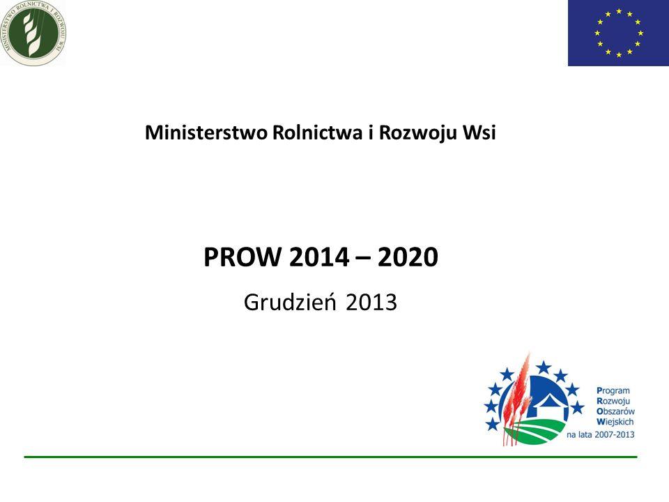 Ministerstwo Rolnictwa i Rozwoju Wsi PROW 2014 – 2020 Grudzień 2013