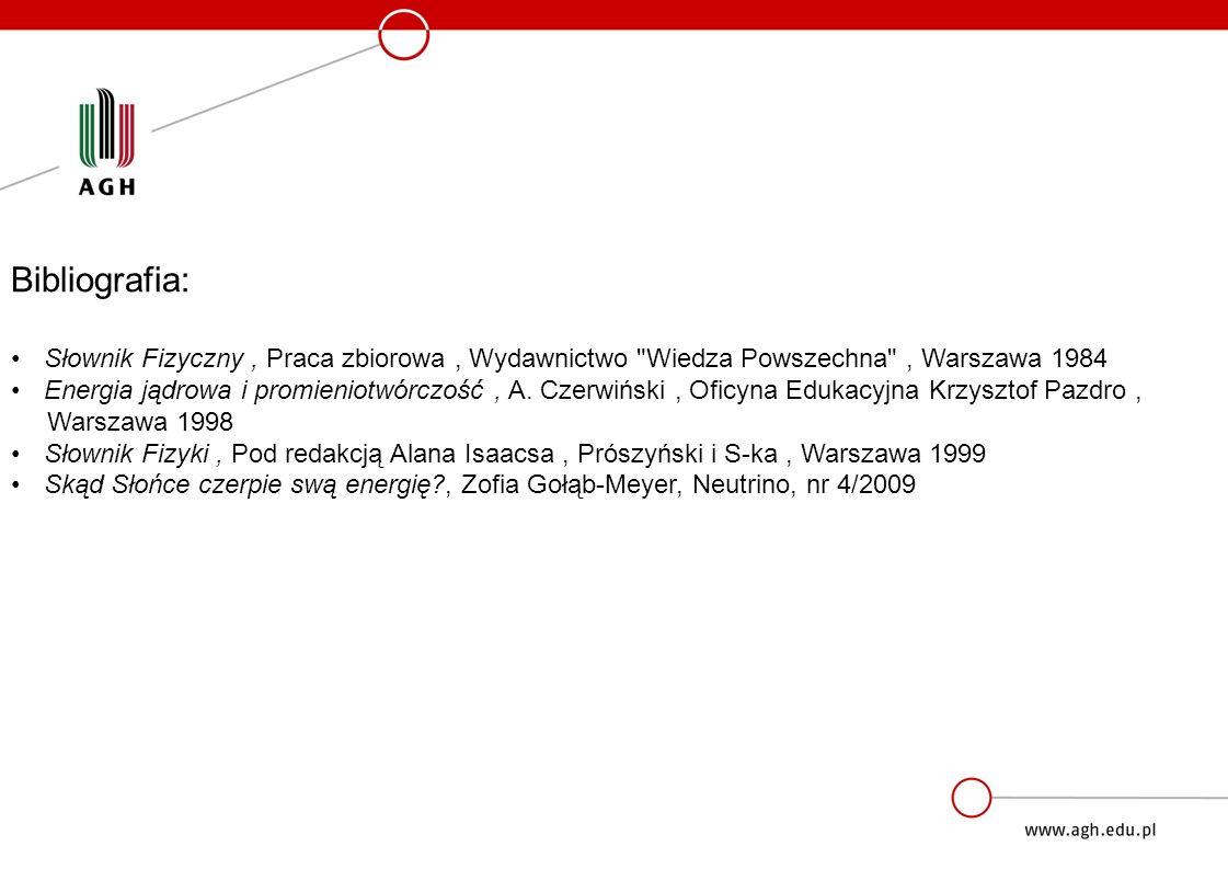 Bibliografia: Słownik Fizyczny, Praca zbiorowa, Wydawnictwo Wiedza Powszechna , Warszawa 1984 Energia jądrowa i promieniotwórczość, A.