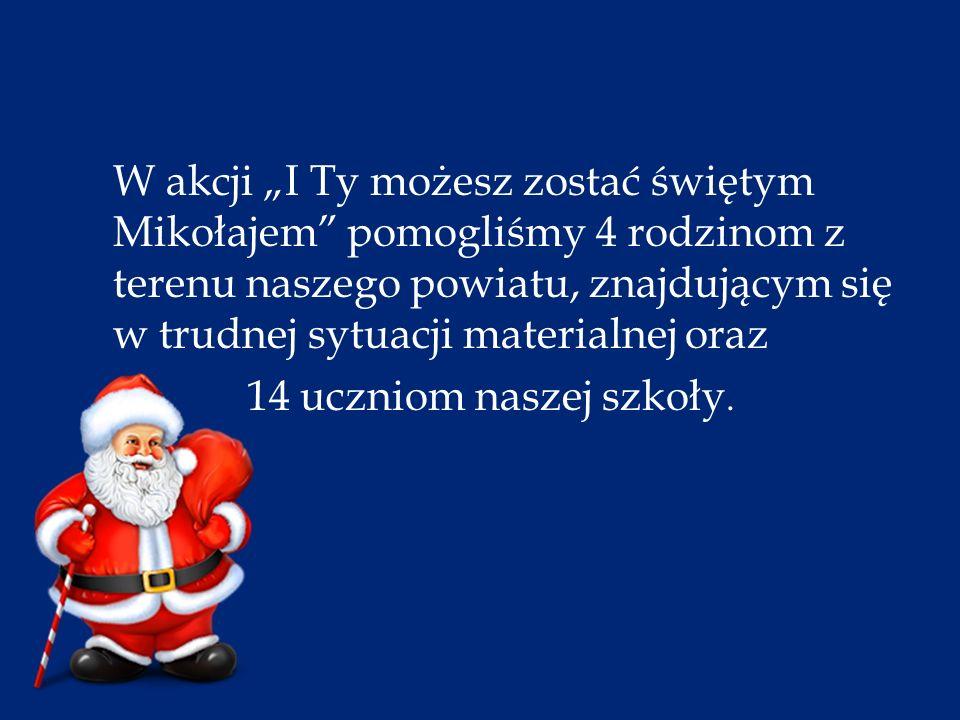 """W akcji """"I Ty możesz zostać świętym Mikołajem pomogliśmy 4 rodzinom z terenu naszego powiatu, znajdującym się w trudnej sytuacji materialnej oraz 14 uczniom naszej szkoły."""