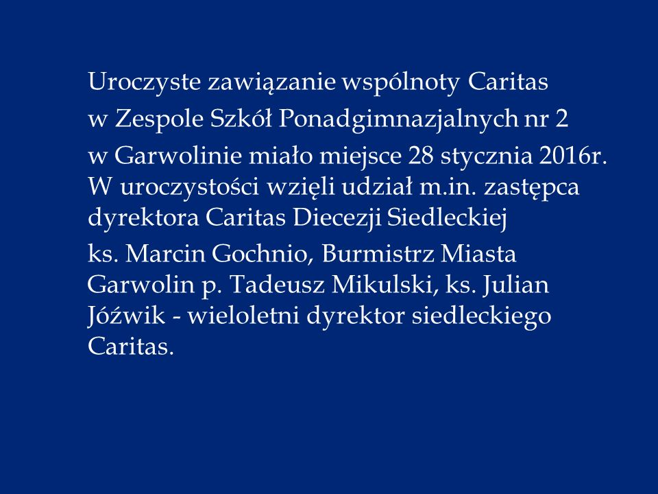Uroczyste zawiązanie wspólnoty Caritas w Zespole Szkół Ponadgimnazjalnych nr 2 w Garwolinie miało miejsce 28 stycznia 2016r.