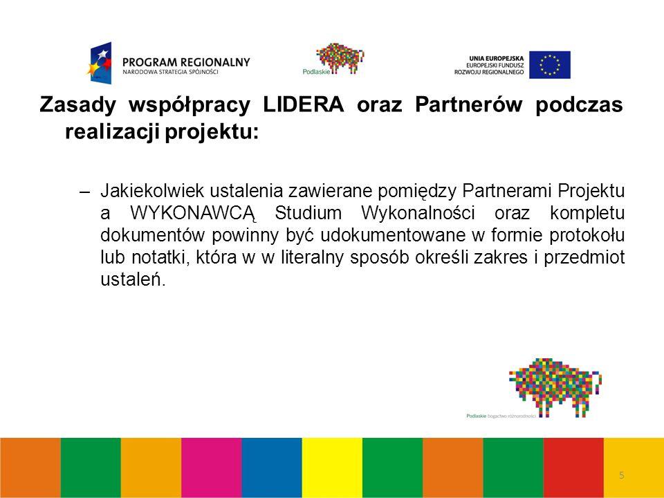 6 Zasady współpracy LIDERA oraz Partnerów podczas realizacji projektu: –Udokumentowane ustalenia z WYKONAWCĄ musi uzyskać akceptacje LIDERA Projektu, w formie pisemnej poprzez złożenie podpisu na ww.