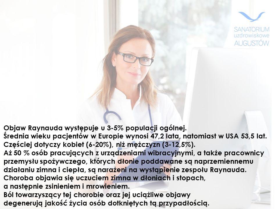 Objaw Raynauda występuje u 3-5% populacji ogólnej. Średnia wieku pacjentów w Europie wynosi 47,2 lata, natomiast w USA 53,5 lat. Częściej dotyczy kobi
