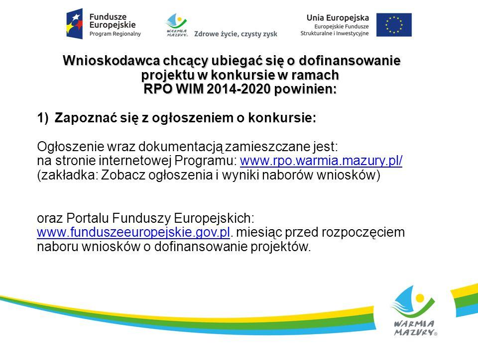 Wnioskodawca chcący ubiegać się o dofinansowanie projektu w konkursie w ramach RPO WIM 2014-2020 powinien: 1)Zapoznać się z ogłoszeniem o konkursie: O