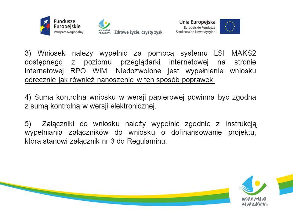 3) Wniosek należy wypełnić za pomocą systemu LSI MAKS2 dostępnego z poziomu przeglądarki internetowej na stronie internetowej RPO WiM. Niedozwolone je