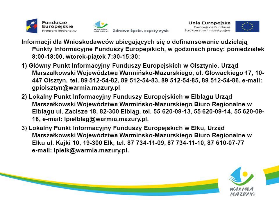 Informacji dla Wnioskodawców ubiegających się o dofinansowanie udzielają Punkty Informacyjne Funduszy Europejskich, w godzinach pracy: poniedziałek 8: