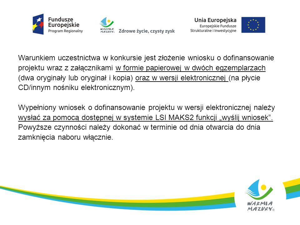 Warunkiem uczestnictwa w konkursie jest złożenie wniosku o dofinansowanie projektu wraz z załącznikami w formie papierowej w dwóch egzemplarzach (dwa