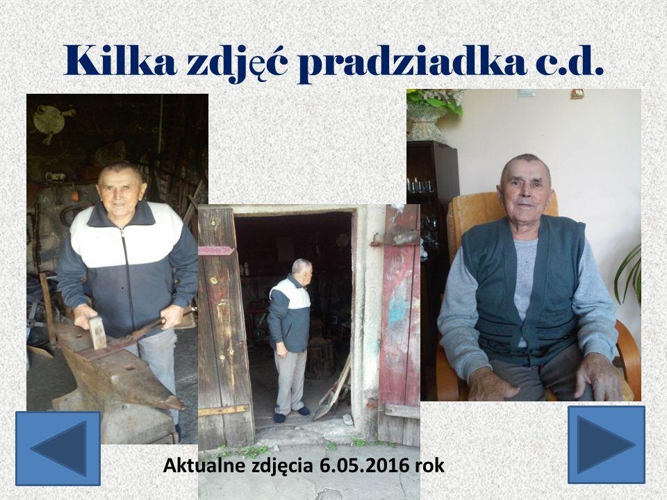 Kilka zdj ę ć pradziadka c.d. Aktualne zdjęcia 6.05.2016 rok