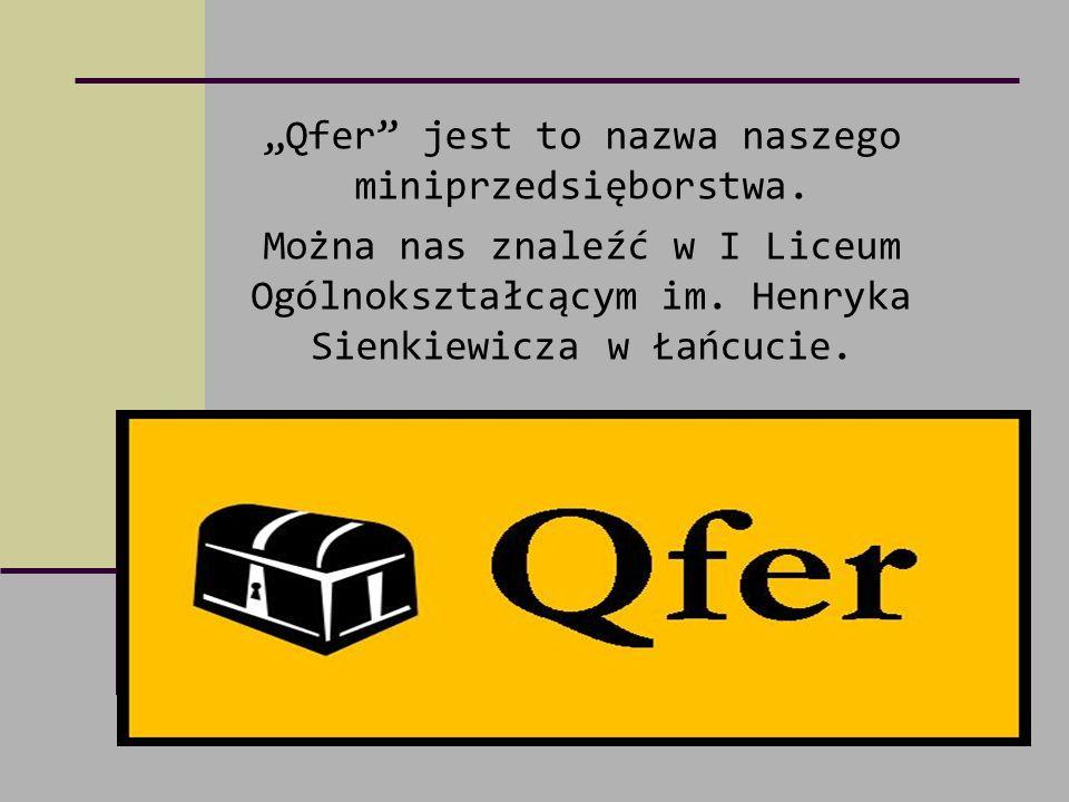 """""""Qfer"""" jest to nazwa naszego miniprzedsięborstwa. Można nas znaleźć w I Liceum Ogólnokształcącym im. Henryka Sienkiewicza w Łańcucie."""
