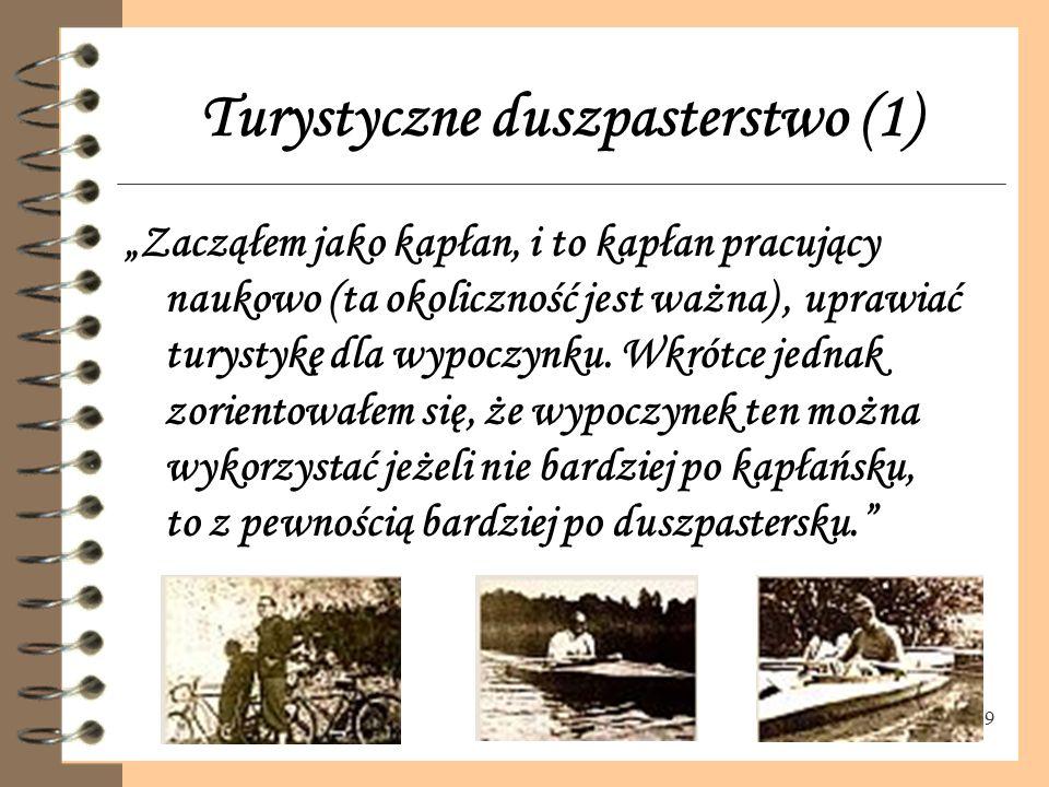 """9 Turystyczne duszpasterstwo (1) """"Zacząłem jako kapłan, i to kapłan pracujący naukowo (ta okoliczność jest ważna), uprawiać turystykę dla wypoczynku."""