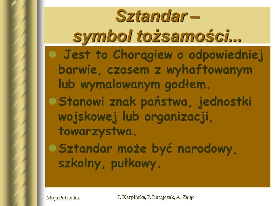 Moja Patronka.J. Karpińska, P. Ratajczak, A. Zając Sztandar – symbol tożsamości...