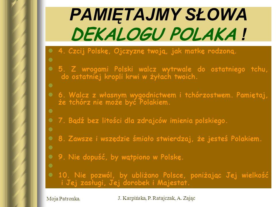 Moja Patronka. J. Karpińska, P. Ratajczak, A. Zając PAMIĘTAJMY SŁOWA DEKALOGU POLAKA .