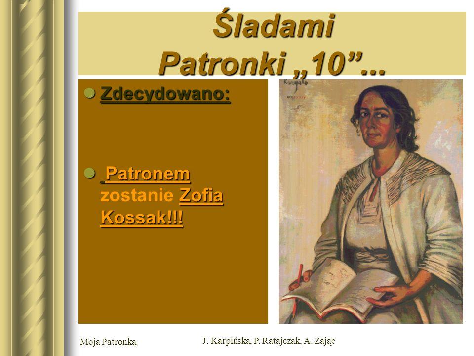 "Moja Patronka. J. Karpińska, P. Ratajczak, A. Zając Śladami Patronki ""10 ..."