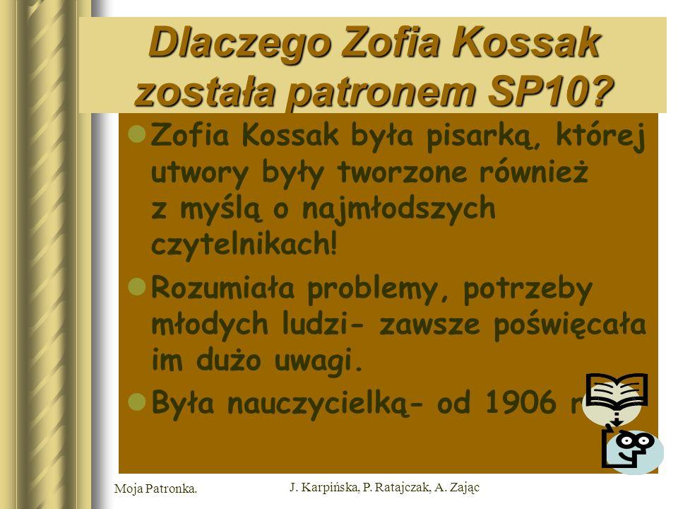 Moja Patronka. J. Karpińska, P. Ratajczak, A. Zając Dlaczego Zofia Kossak została patronem SP10.