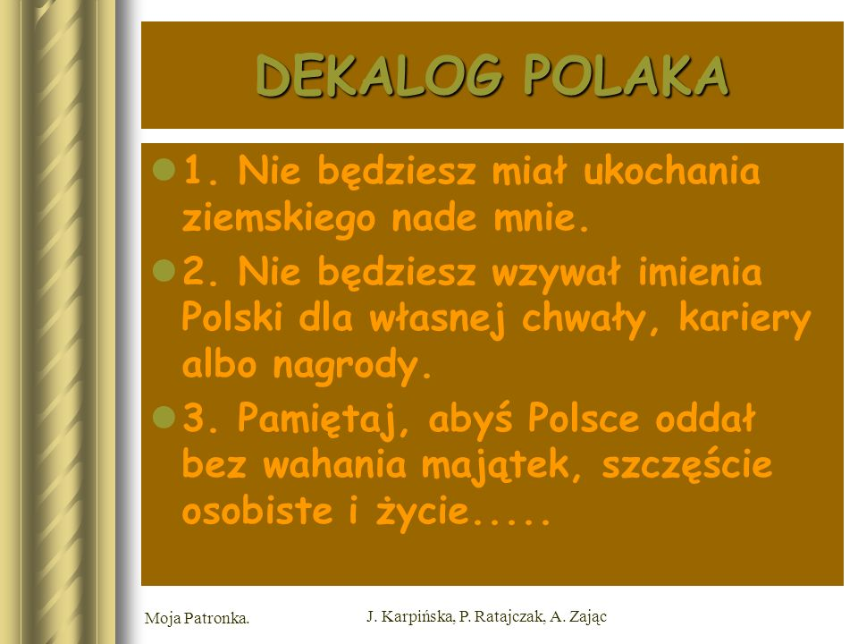Moja Patronka. J. Karpińska, P. Ratajczak, A. Zając DEKALOG POLAKA 1.