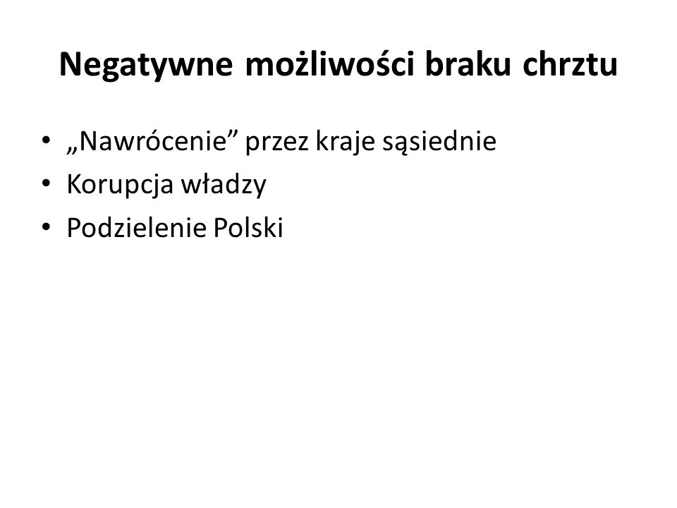 """Negatywne możliwości braku chrztu """"Nawrócenie"""" przez kraje sąsiednie Korupcja władzy Podzielenie Polski"""