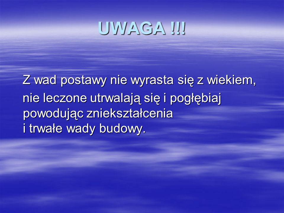 UWAGA !!! Z wad postawy nie wyrasta się z wiekiem, Z wad postawy nie wyrasta się z wiekiem, nie leczone utrwalają się i pogłębiaj powodując zniekształ
