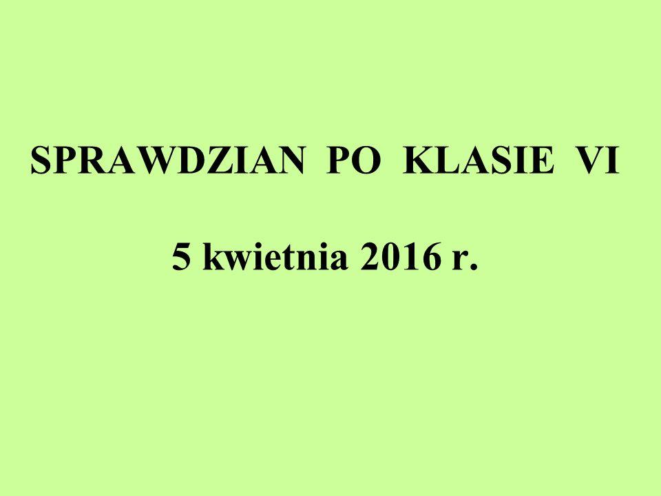 SPRAWDZIAN PO KLASIE VI 5 kwietnia 2016 r.