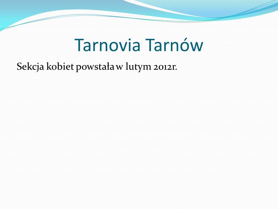 Tarnovia Tarnów Sekcja kobiet powstała w lutym 2012r.