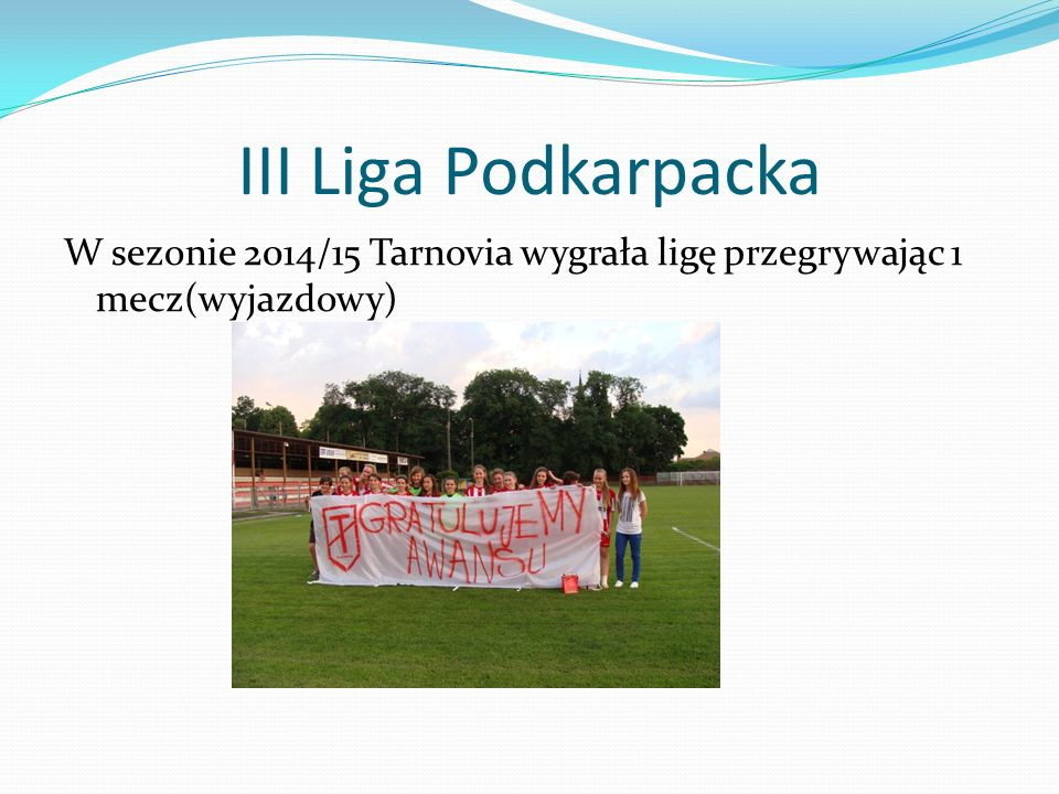 III Liga Podkarpacka W sezonie 2014/15 Tarnovia wygrała ligę przegrywając 1 mecz(wyjazdowy)
